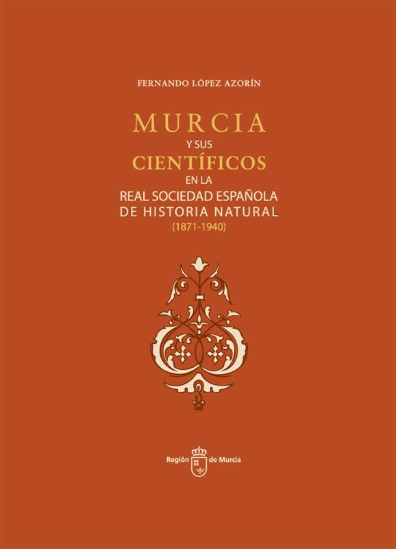Murcia y sus científicos en la Real Sociedad Española de Historia Natural (1871-1940)