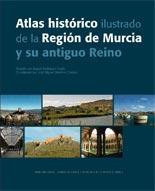 Atlas histórico ilustrado de la Región de Murcia y su antiguo Reino.